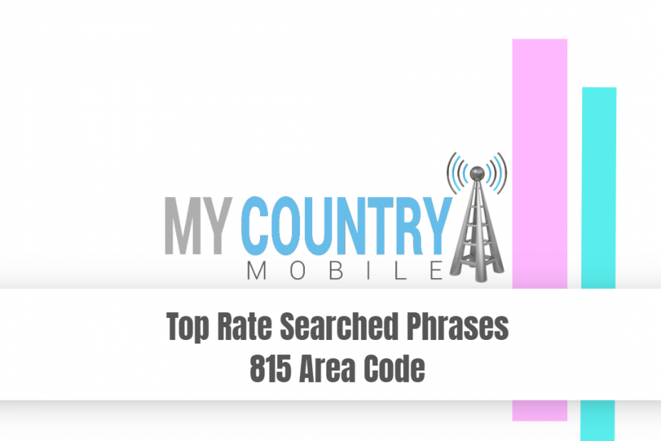 Top Rate Searched Phrases 815 Area Code - My Country Mobile