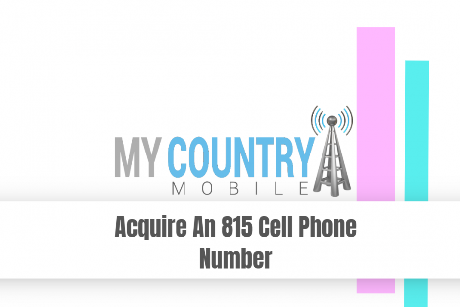 Acquire An 815 Cell Phone Number - My Country Mobile
