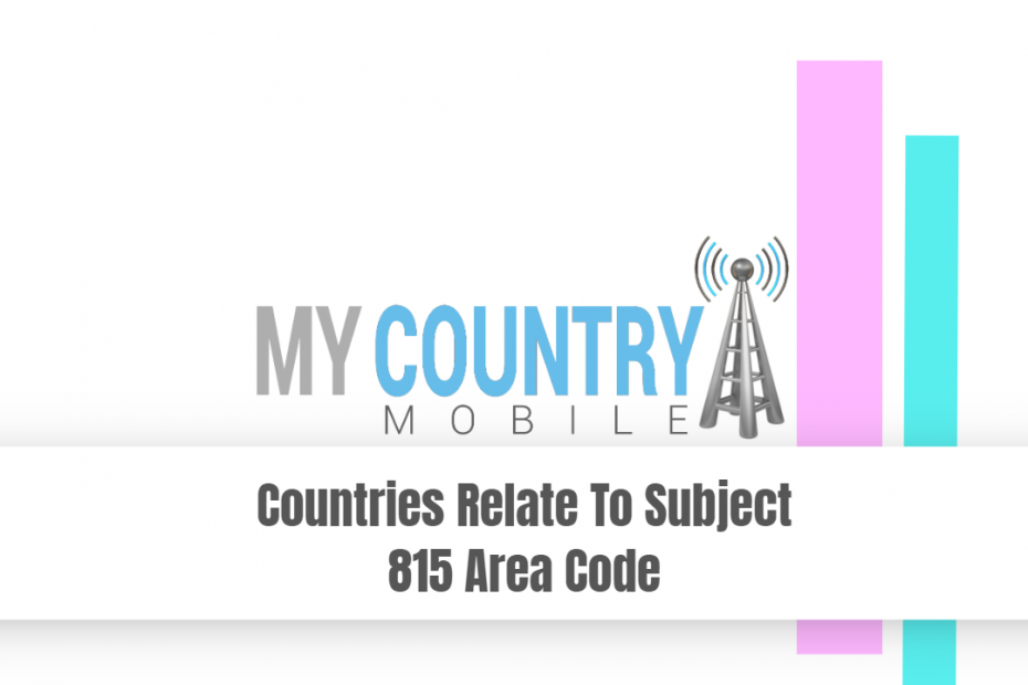 Countries Relate To Subject 815 Area Code - My Country Mobile