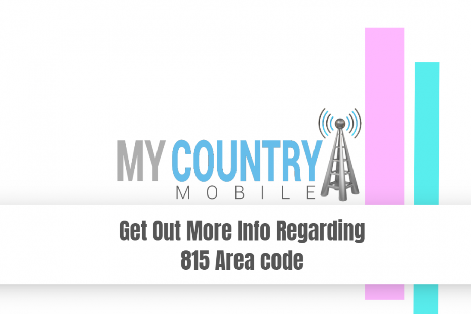 Get Out More Info Regarding 815 Area code - My Country Mobile