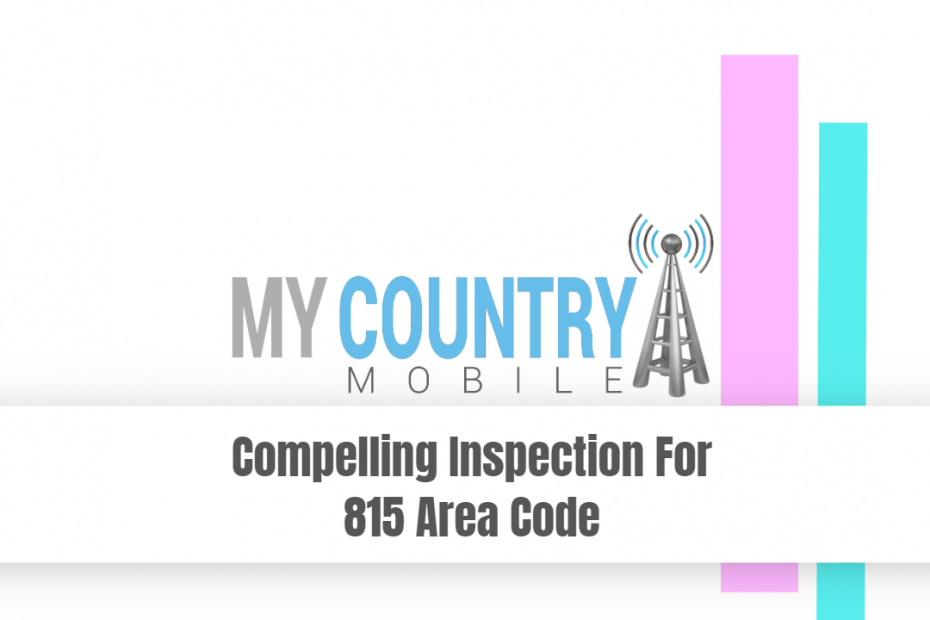 Compelling Inspection For 815 Area Code - My Country Mobile